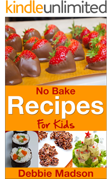 No Bake Recipes For Kids Cooking With Kids Series Book 6 Kindle Edition By Madson Debbie Children Kindle Ebooks Amazon Com