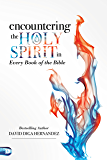 Encountering the Holy Spirit in Every Book of the Bible (English Edition)