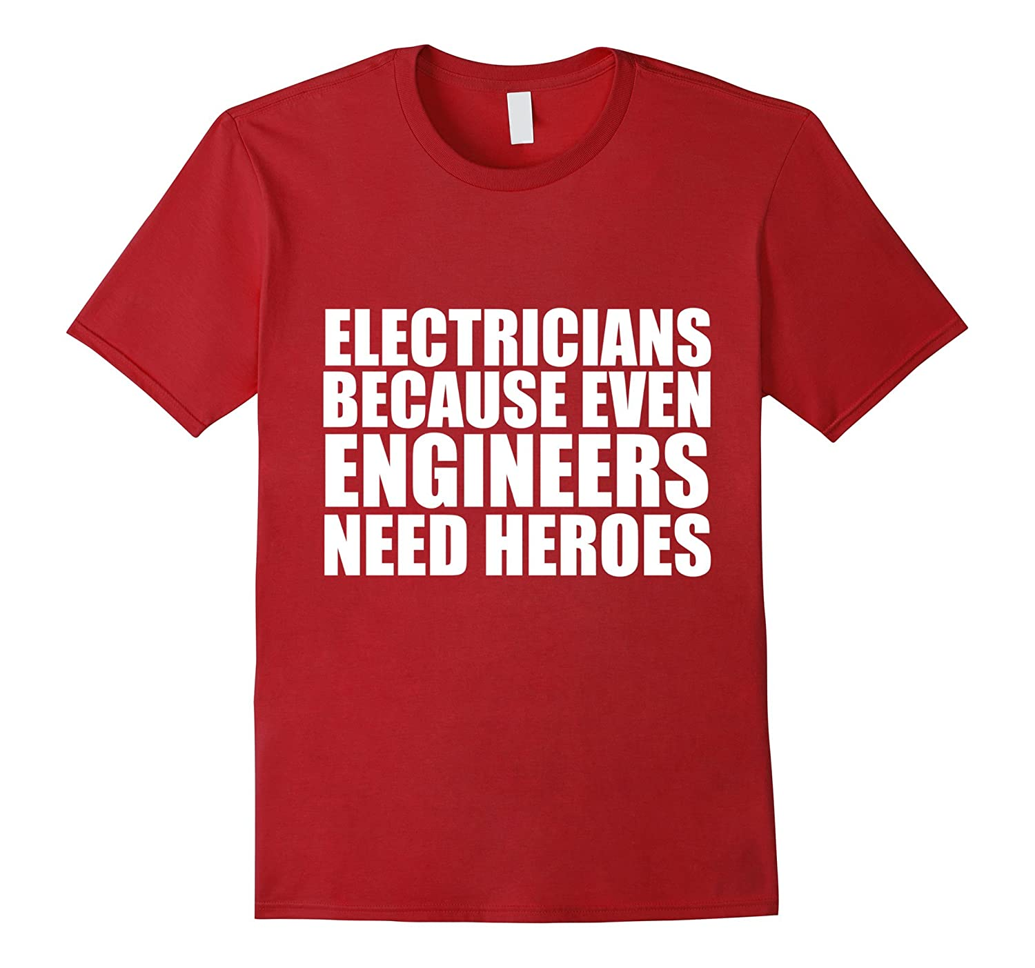 Electricians because engineers need heroes funny t shirt for I need an engineer
