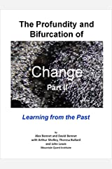 The Profundity and Bifurcation of Change Part II: Learning from the Past: The Intelligent Social Change Journey Kindle Edition