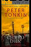 Cicero Dies! (Caesar's Spies Book 3)
