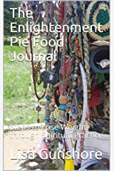 The Enlightenment Pie Food Journal: Steps to Lose Weight through Spiritual Practice Kindle Edition