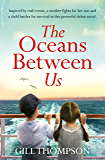 The Oceans Between Us: Inspired by heartbreaking true events, the riveting debut novel (English Edition)