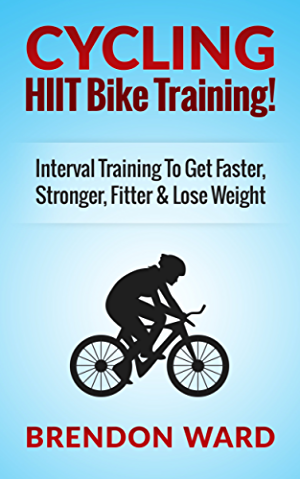 Cycling: HIIT Bike Training! Interval Training To Get Faster; Stronger; Fitter & Lose Weight (Cycling; Cycling Books; Running; Fitness; Bodybuilding; Weight ... HIIT; HIIT Training; Interval Training)