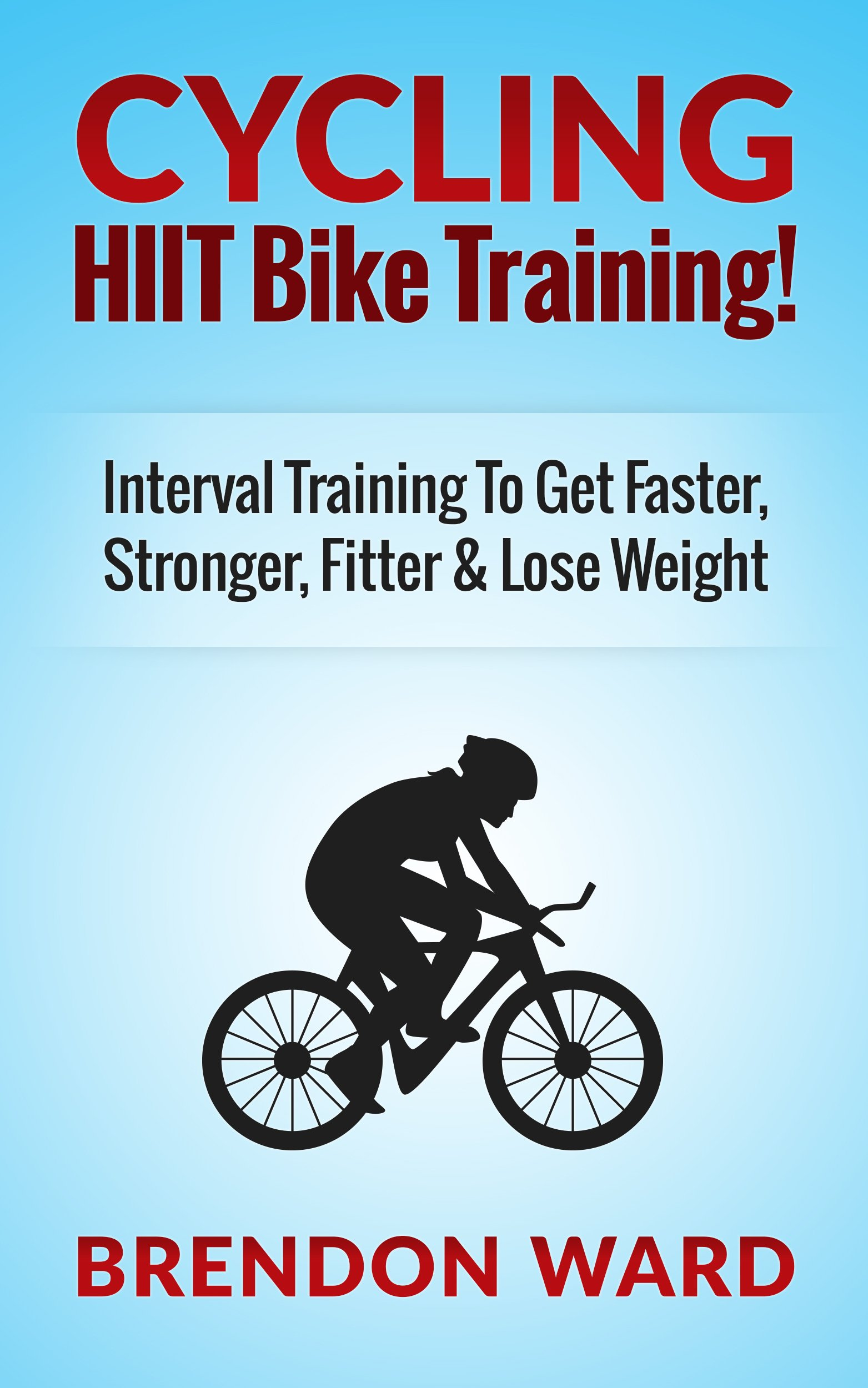 Cycling  HIIT Bike Training  Interval Training To Get Faster Stronger Fitter And Lose Weight  Cycling Cycling Books Running Fitness Bodybuilding Weight ... Interval Training   English Edition