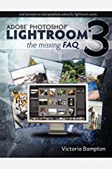 Adobe Photoshop Lightroom 3 - The Missing FAQ: Real Answers to Real Questions Asked by Lightroom Users Paperback