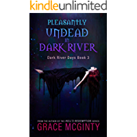 Pleasantly Undead In Dark River (Dark River Days Book 3)