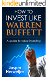 Warren Buffett: How to invest like Warren Buffett: A Proven Step By Step Guide To Value Investing: How To Get Rich Through Value Investing The Warren Buffett ... Buffet Portfolio, Warren Buffet's way)