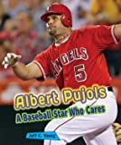 Albert Pujols: A Baseball Star Who Cares (Sports Stars Who Care)