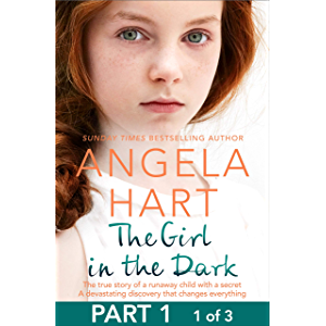 The Girl in the Dark Free Sampler: The True Story of Runaway Child with a Secret. A Devastating Discovery that Changes…