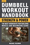 Dumbbell Workout Handbook: Strength And Power: 100 Workouts to Build Muscle, Add Strength and Increase Performance: 100…