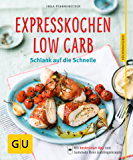 Expresskochen Low Carb: Schlank auf die Schnelle (GU KüchenRatgeber)