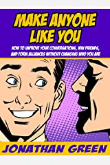 Make Anyone Like You: How to improve your conversations, win friends, and form alliances without changing who you are Kindle Edition