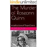The Murder of Roseann Quinn: A collection of True Crime