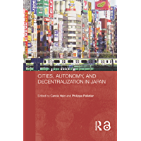 Cities, Autonomy, and Decentralization in Japan (Routledge Contemporary Japan Series Book 7) (English Edition)