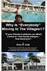 "Why Is ""Everybody"" Moving to The Villages?: If your friends & relatives can afford a home in ""The Florida Villages,"" how about you? Kindle Edition"