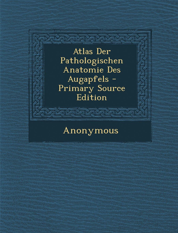 Atlas Der Pathologischen Anatomie Des Augapfels: Amazon.de ...