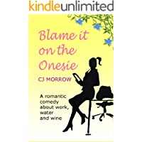 Blame it on the Onesie: A romantic comedy about work, water and wine