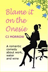 Blame it on the Onesie: A romantic comedy about work, water and wine Kindle Edition