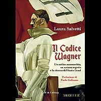Il codice Wagner: Un antico manoscritto, un arcano segreto e la ricerca del Santo Graal