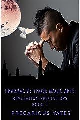 Pharmacia: Those Magic Arts (Revelation Special Ops Book 2) Kindle Edition