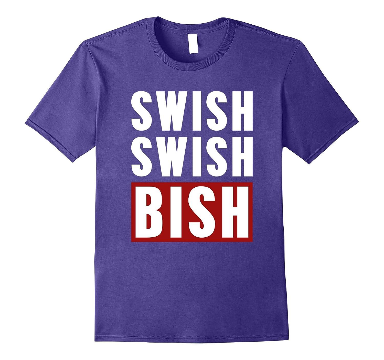 SWISH SWISH BISH T-SHIRT funny saying quote music basketball