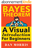 Bayes Theorem: A Visual Introduction For Beginners (English Edition)