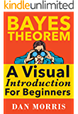 Bayes' Theorem: A Visual Introduction For Beginners with Examples (English Edition)