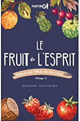 Le Fruit de l'Esprit Volume 1: Comment avoir l'ADN de votre Pere Celeste (French Edition) Kindle Edition