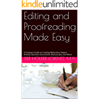 Editing and Proofreading Made Easy: A Compact Guide to Creating Meticulous Papers, Articles, Business Documents, Manuscripts, and More