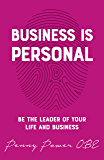 Business Is Personal: Be the Leader of Your Life and Business