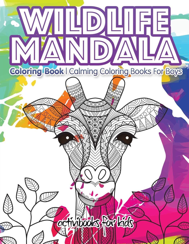 - Wildlife Mandala Coloring Book: Calming Coloring Books For Boys