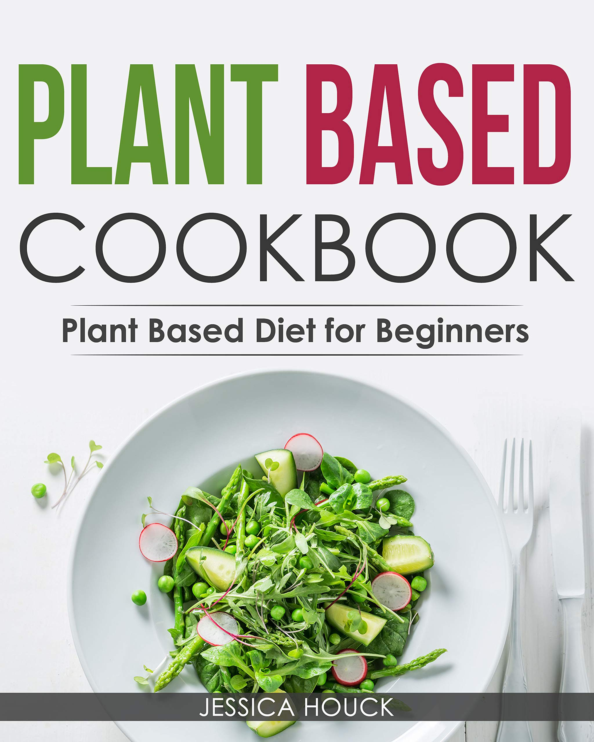 Plant Based Cookbook: Plant Based Diet for Beginners: Quick and Easy Vegan Cookbook for Beginners: Simple Vegetarian Cookbook for Everyone (Plant-Based ... Vegetarian Cookbooks 2) (English Edition)