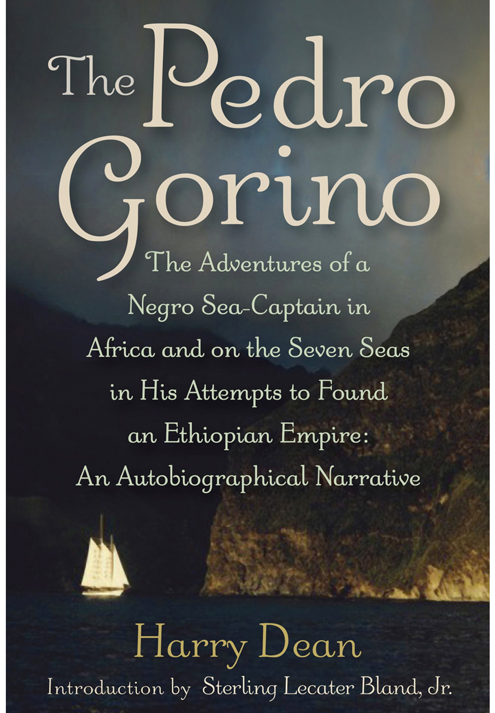 Read Online The Pedro Gorino: The Adventures of a Negro Sea-Captain in Africa and on the Seven Seas in His Attempts to Found an Ethiopian Empire pdf epub