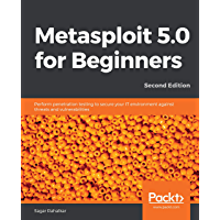 Metasploit 5.0 for Beginners: Perform penetration testing to secure your IT environment against threats and vulnerabilities, 2nd Edition (English Edition)