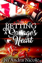 Betting on A Savage's Heart Kindle Edition