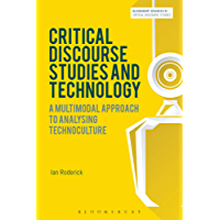 Critical Discourse Studies and Technology: A Multimodal Approach to Analysing Technoculture (Bloomsbury Advances in Critical Discourse Studies)