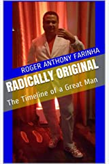 Radically Original: The Timeline of a Great Man Kindle Edition