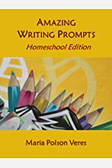 Amazing Writing Prompts Homeschool Edition Kindle Edition