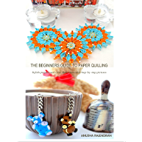 The Beginners Guide To Paper Quilling: Stylish Projects and Clear Illustration with Step-by-Step Pictures (English Edition)