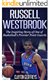 Russell Westbrook: The Inspiring Story of One of Basketball's Premier Point Guards (Basketball Biography Books) (English Edition)