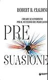 Pre-suasione: Creare le condizioni per il successo dei persuasori (Orizzonti)