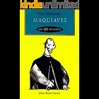 Maquiavel em 90 minutos (Filósofos em 90 Minutos)