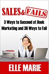 Sales & Fails: 3 Ways to Succeed at Book Marketing and 36 Ways to Fail