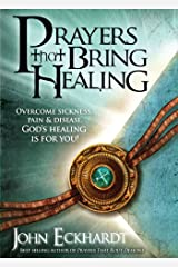 Prayers That Bring Healing: Overcome Sickness, Pain, and Disease. God's Healing is for You! (Prayers for Spiritual Battle) Kindle Edition