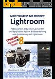 Lightroom – Mein Praxisbuch zum Workflow: Bildbearbeitung und Archivierung mit Lightroom (Versionen 5, 6, 7 und 8)