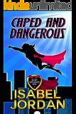 Caped and Dangerous: Superhero romantic comedy (Grumpy Superheroes Book 1)