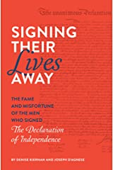 Signing Their Lives Away: The Fame and Misfortune of the Men Who Signed the Declaration of Independence Kindle Edition