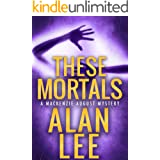 These Mortals (An Action Mystery (Mackenzie August series) Book 7)