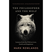 The Philosopher and the Wolf: Lessons from the Wild on Love, Death and Happiness (English Edition)